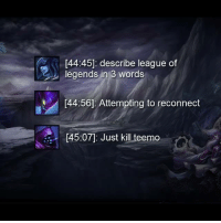 Memes, 🤖, and League: [44:45]: describe league of  legends in 3 words  44:56] Attempting to reconnect  [45:07: Just kill teemo How would you describe League in three words ?