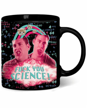 awesomage:  Fuck You Science Coffee Mug: ++44  49 44  千4  t44  4  4十牛午1  4  千4  1  FUCK YO0U  SCIENCE  44+4  竹44444 awesomage:  Fuck You Science Coffee Mug
