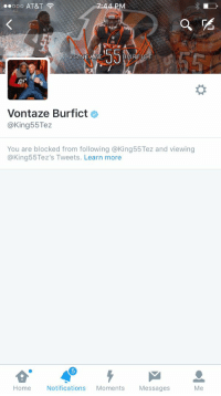 Aw, so sad: 44 PM  ooo AT&T  VONTTAZE  BURF ICT  Vontaze Burfict o  @King 55Tez  You are blocked from following @King55Tez and viewing  @King55 Tez's Tweets. Learn more  Home Notifications  Moments  Messages  Me Aw, so sad