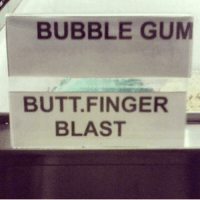 Butt, FingersInTheBootyAssBitch, and Funny Jokes: whoa buddy I'm just here for some ice cream   BUBBLE GUM   BUTT.FINGER BLAST whoa buddy I'm just here for some ice cream