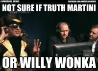 or if you're McGuinness Willy Wanker: @WRESTLING MEMES  FACEBOOK COMIWRESTLINGMEMES  NOT SURE IF TRUTH MARTINI  OR WILLY WONKA or if you're McGuinness Willy Wanker