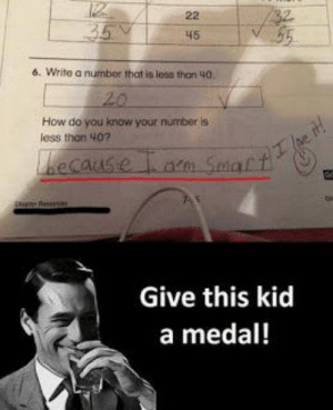memes you can't stop laughing at  Check our list of Top 25 give that kid a medal meme #funny #classic #jokes #lmao #comedy #films #funnymemes #funnypictures #hilarious #humor #actor #funnytexts #funnyquotes #style #funnyanimals #lol #haha #meme: 45  6. Write a number that is less than 40.  How do you know your number is  less thon 407  becaus  Give this kid  a medal! memes you can't stop laughing at  Check our list of Top 25 give that kid a medal meme #funny #classic #jokes #lmao #comedy #films #funnymemes #funnypictures #hilarious #humor #actor #funnytexts #funnyquotes #style #funnyanimals #lol #haha #meme