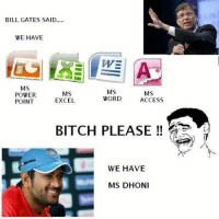 Bill Gates trolled!: BILL GATES SAID.....  WE HAVE  MS  MS  MS  MS  POWER  ACCESS  WORD  EXCEL  POINT  BITCH PLEASE  WE HAVE  MS DHONI Bill Gates trolled!