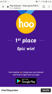 kahoot: 46-175% 13:26  x aPlay Kahoot!- Enter game PIN h...  https://kahoot.it  1st place  Epic win!  Get creative! Create your own kahoot  and host it right from our app!  GET IT ON  Google Play  Chef Boyardee  32,272