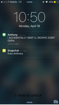 Dude, Jesus, and Snapchat: 46% D  ooooo T-Mobile LTE  Monday, April 18  Anthony  2m ago  I ACCIDENTALLY SENT U. DICKPIC DONT  OEPN  slide to reply  snapchat  2m ago  from Anthony  slide to unlock Jesus Christ dude