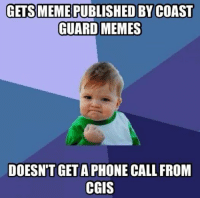 Thanks Adrian! (We'll be in touch with your command).: GETS MEME PUBLISHED BY COAST  GUARD MEMES  DOESN'T GET A PHONE CALL FROM  CGIS Thanks Adrian! (We'll be in touch with your command).