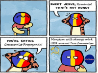 Stahp!  - Cristi: YOU'RE EATING  Communist Propoganda!  SWEET JESUS, Romania!  THAT'S NOT HONEY  Marxism will always work  USSR were not True Communism  aFeelTheBerna Stahp!  - Cristi
