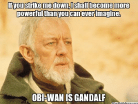 -terrydragon2: Moustrlkeme down,Ishallbecome more  powerful than you can everimagine.  OBI WAN is GANDALF  What  OUMeme Com -terrydragon2