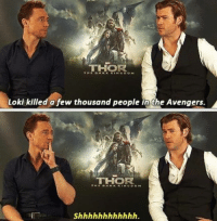 -Band Nerd: THOR  THE DA RK N DOM  Loki killed a few thousand people in the Avengers.  THOIR.  A TEK KINGDOM -Band Nerd