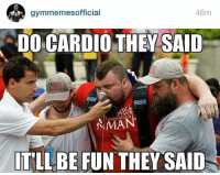 Fun, Shop, and They Said: 46m  gymmemes official  DO CARDIO THEY SAID  GEST  MAN  IT LL BE FUN THEY SAID Cardi-NO! 😂😏  shop.doyoueven.com