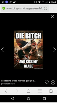 47  www.bing.com/images/search?q C  DIE BITCH  AND KISS MY  BLADE  assassins creed memes google s...  pinterest.com  3:44 ¥Eziio
