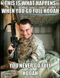 Never Go Full: NTHIS IS WHAT HAPPENS  WHEN YOU GO FULL HOOAH  YOU NEVER GO FULL  HOOAH