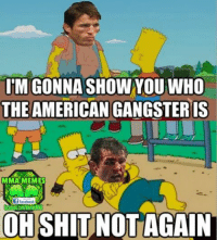 Credit to Alexis Toledo Escalante: IM GONNA SHOW YOU WHO  THE AMERICAN  GANGSTER IS  MMA MEMES  facebook  OH SHIT NOT AGAIN Credit to Alexis Toledo Escalante