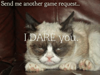 Join Grumpy Cat. for more ( :: Send me another game request. Join Grumpy Cat. for more ( :