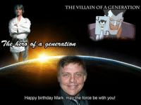 Birthday, Star Wars, and Happy Birthday: THE VILLAIN OF A GENERATION  a generation  Happy birthday Mark, may the force be wtih you! -terrydragon2