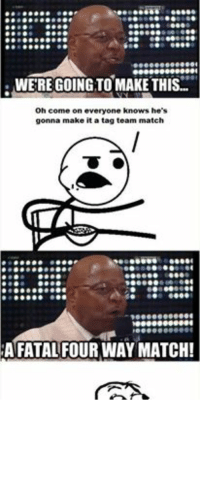 Wrestling, World Wrestling Entertainment, and Match: 00000001  WERE GOING TO MAKE THIS  oh come on everyone knows he's  gonna make it a tag team match  A FATAL FOUR WAY MATCH!  ACEE00K.COMTWRESTLINGMEMES Ok I'm almost convinced Teddy long is deliberately messing with us... and yes I'm aware it was already a tag team match