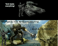 What do you think will be the better machine? I'm gonna have to lean more towards the mantis. ~Matt: Tank beats  everything!  Y  l changed my mind. Mantis beats everything!  HALO MEMES What do you think will be the better machine? I'm gonna have to lean more towards the mantis. ~Matt