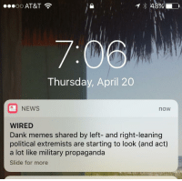 "Dank, Memes, and News: 48%  0  Thursday, April 20  NEWS  now  WIRED  Dank memes shared by left- and right-leaning  political extremists are starting to look (and act)  a lot like military propaganda  Slide for more <p>BREAKING: /r/dankmemes on 🔥🔥🔥!! BUY BUY BUY!! via /r/MemeEconomy <a href=""http://ift.tt/2obyNiG"">http://ift.tt/2obyNiG</a></p>"