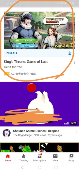 Thanks, I hate pregnancy now: 48% 32  DADDY ARE YOU  PREGNANT?  YES..... .I.T'S A GIRL  Kingsrone  NO, I'M JUST OVERWEIGHT.  Game Of Lust  INSTALL  King's Throne: Game of Lust  Get it for free  4.2  FREE  5:26  Shounen Anime Cliches I Despise  The Rpg Monger 96K views 2 years ago  Trending  Subscriptions  Inbox  Library  Home Thanks, I hate pregnancy now