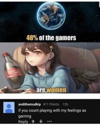 Skins was mid, dont @ me: 48% of the gamers  are women  andithemudkip 411 Points 12h  if you count playing with my feelings as  gaming  Reply Skins was mid, dont @ me