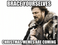 It's that time of year again! What? Stop posting Christmas Memes? No, I shan't! It's Christmas!: BRACEYOURSELVES  CHRISTMAS MEMESARE COMING It's that time of year again! What? Stop posting Christmas Memes? No, I shan't! It's Christmas!