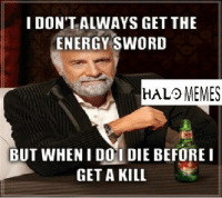 Credit: Dylan Maister ~Chris: I DON'T ALWAYS GET THE  ENERGY SWORD  HALO MEMES  BUT WHEN I DOI DIE BEFORE I  GET A KILL Credit: Dylan Maister ~Chris