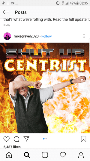 Meme, King, and May: 49% 08:35  Posts  that's what we're rolling with. Read the full update: L  8 May  mikegravel2020 Follow  CENTRIST  Q V  6,487 likes  oC  + Mike gravel is a f**king meme.