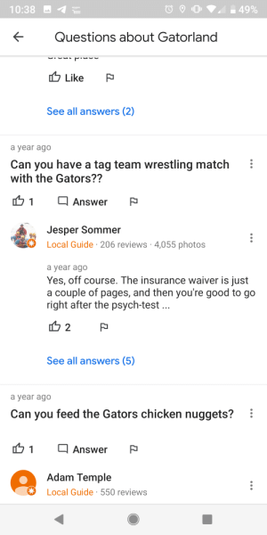 Sommer: 49%  10:38  amazon  Ta88  Questions about Gatorland  Like  See all answers (2)  а year ago  Can you have a tag team wrestling match  with the Gators??  1  Answer  Jesper Sommer  Local Guide 206 reviews . 4,055 photos  а year ago  Yes, off course. The insurance waiver is just  a couple of pages, and then you're good to go  right after the psych-test..  2  See all answers (5)  а year ago  Can you feed the Gators chicken nuggets?  1  Answer  Adam Temple  Local Guide 550 reviews