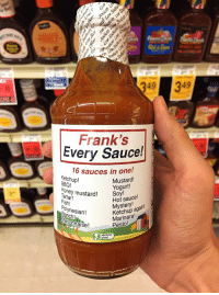 Fish, Polynesian, and Mystery: 49  49  Frank's  Every Sauce!  16 sauces in one!  Ketchup!  BBQ!  Mustard!  Yogurt!  oney mustard! Soy! e  artar  Fish  Polynesian!  Ranch  ayonnaise!  Hot sauce!  Mystery!ain  Ketchup again  Marinara!  Pesto!  obvious  plant