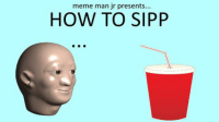 Thank you meme manAs a thnank you for over 10,000 likes, i have created an special tutorial teachign YOU how to correctly do sipp!! enhjoy!: meme man jr presents...  HOW TO SIPP Thank you meme manAs a thnank you for over 10,000 likes, i have created an special tutorial teachign YOU how to correctly do sipp!! enhjoy!
