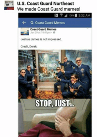 Thanks for being a good sport D-1 public affairs!: U.S. Coast Guard Northeast  We made Coast Guard memes!  N 100% 3:32 AM  Coast Guard Memes  Coast Guard Memes  Jan 29 at 10:41 pm  0  Joshua James is not impressed.  Credit, Derek  FINES  HOURS  STOP, JUST Thanks for being a good sport D-1 public affairs!