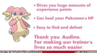 Facebook, Meme, and Memes: Gives you huge amounts of  experience points  Can heal your Pokemon's HP  Easy to find and defeat  Thank you, Audino.  For making our trainer's  lives so much easier.  Brought By Facebook.  /Poke  mon Memes Good guy Audino Credit: Guilherme.didi http://whatdoumeme.com/meme/5bg9gj