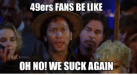 Jim Harbaugh gone  Frank Gore gone  Patrick Willis retired  Justin Smith going to retire  Bruce Miller arrested for spousal abuse Michael Crabtree not expected back...: 49ers FANS BE LIKE  ONEL MEMES  OH NO! WE SUCK AGAIN Jim Harbaugh gone  Frank Gore gone  Patrick Willis retired  Justin Smith going to retire  Bruce Miller arrested for spousal abuse Michael Crabtree not expected back...