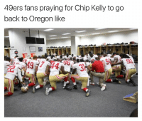San Francisco 49ers, Chip Kelly, and Nfl: 49ers fans praying for Chip Kelly to go  back to Oregon like