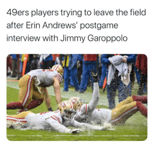 Y'all gotta chill.. 💀 (@guy_verschueren) https://t.co/EUjrvb91n5: 49ers players trying to leave the field  after Erin Andrews' postgame  interview with Jimmy Garoppolo Y'all gotta chill.. 💀 (@guy_verschueren) https://t.co/EUjrvb91n5