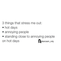 ⠀: 3 things that stress me out:  hot days  annoying people  standing close to annoying people  on hot days  @sarcasm only ⠀