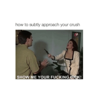LMAO: how to subtly approach your crush  SHOW ME YOUR FUCKING DiCK! LMAO