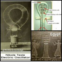 Memes, Induct, and Nikola Tesla: @4biddenknowledge  Nikola Tesla  Electric Oscillator  U-magnet  Large induction coils  Copper Windings on the shaft  Bar Magnet  or keeper as it is called NikolaTesla rediscovered the power of the DjedPillar Ankh. These oscillators are expressly intended to operate on direct and alternating lighting circuits and to generate damped and undamped oscillations or currents of any frequency, volume and tension within the widest limits. They are compact, self-contained, require no care for long periods of time and will be found very convenient and useful for various purposes as, wireless telegraphy and telephony; conversion of electrical energy; formation of chemical compounds through fusion and combination; synthesis of gases; manufacture of ozone; lighting; welding; municipal, hospital, and domestic sanitation and sterilization, and numerous other applications in scientific laboratories and industrial institutions. While these transformers have never been described before, the general principles underlying them were fully set forth in my published articles and patents, more particularly those of September 22, 1896, and it is thought, therefore, that the appended photographs of a few types, together with a short explanation, will convey all the information that may be desired. The essential parts of such an oscillator are: a condenser, a self-induction coil for charging the same to a high potential, a circuit controller, and a transformer which is energized by the oscillatory. discharges of the condenser. There are at least three, but usually four, five or six, circuits in tune and the regulation is effected in several ways, most frequently merely by means of an adjusting screw. Under favorable conditions an efficiency as high as 85% is attainable, that is to say, that percentage of the energy supplied can be recovered in the secondary of the transformer. While the chief virtue of this kind of apparatus is obviously due to the wonderful powers of the condenser, special qualities result from concatenation of circuits under observance of accurate harmonic relations, and minimization of frictional and other losses which has been one of the principal objects of the design. Now you know 4biddenknowledge