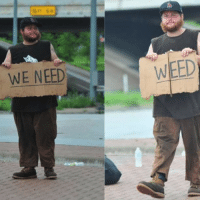 Well played sir.: WE NEED  I WEED Well played sir.