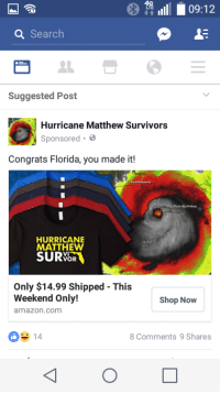 "Amazon, Tumblr, and amazon.com: 4G  09:12  a Search  Suggested Post  Hurricane Matthew Survivors  Sponsored.  Congrats Florida, you made it!  HURRICANE  MATTHEW  SURVOR  Only $14.99 Shipped - This  Weekend Only!  amazon.com  Shop Now  ー14  8 Comments 9 Shares <p><a href=""http://memehumor.tumblr.com/post/151611284413/seriously-who-buys-this-stuff"" class=""tumblr_blog"">memehumor</a>:</p>  <blockquote><p>Seriously who buys this stuff</p></blockquote>"