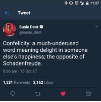 """Http, Meaning, and Word: 4G  11:27  KTweet  Susie Dent  @susie_dent  Confelicity: a much-underused  word meaning delight in someone  else's happiness, the opposite of  Schadenfreude.  8:56 am 15 Oct 17  1,531 Retweets 3,162 Likes <p>Wholesome Susie Dent via /r/wholesomememes <a href=""""http://ift.tt/2ypBp03"""">http://ift.tt/2ypBp03</a></p>"""