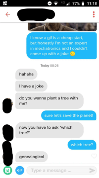 "Gif, Today, and Tree: 4G"" 77% 11:18  I know a gif is a cheap start,  but honestly I'm not an expert  in mechatronics and 