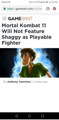 Gamerant: 4G+  Mobitel  624 K/s ..:.11 40% 1  16:18 PM  https://gamerant.com/mortal  O  Mortal Kombat 11  Will Not Feature  Shaggy as Plavable  Fighter  By Anthony Taormina | 2 weeks ago