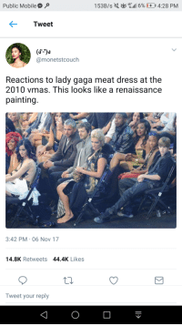 Blackpeopletwitter, Lady Gaga, and VMAs: 4G*  Public Mobile  I 53B/s  .116% (10 4:28 PM  Tweet  @monetstcouch  Reactions to lady gaga meat dress at the  2010 vmas. This looks like a renaissance  painting  3:42 PM 06 Nov 17  14.8K Retweets 44.4K Likes  Tweet your reply <p>Riri gets it (via /r/BlackPeopleTwitter)</p>