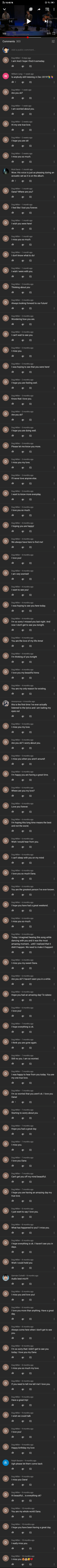True love (original post by u/ShimmyPotato ): 4G1 16:40  fun.  KINK Live at the Bing Lounge  5:12 E  2:32  Comments 303  Add a public comment..  Dug Miller · 5 days ago  I am! And I hope I find it someday.  William Leng • 1 week ago  Is anybody still listening in Dec 2019?  It 2  Dug Miller · 1 week ago  Are you ok?  Dug Miller • 1 week ago  I am worried about you.  Dug Miller · 2 weeks ago  Hi my one true love.  Dug Miller · 2 weeks ago  I hope you are ok!  Dug Miller · 2 weeks ago  I miss you so much.  Rick Davis • 1 month ago  Wow. His voice is just as pleasing during an  acoustic set as it is on the album.  It 2  Dug Miller • 1 month ago  Oana? Where are you?  Dug Miller • 1 month ago  I feel like I lost you forever.  Dug Miller • 1 month ago  I wish you were here!  Dug Miller · 1 month ago  I miss you so much.  Dug Miller • 1 month ago  I don't know what to do!  Dug Miller • 1 month ago  I wish I were with you.  Dug Miller • 2 months ago  Thinking about you  Dug Miller · 2 months ago  Always looking forward to our future!  Dug Miller · 2 months ago  Wondering how you are.  Dug Miller · 2 months ago  I can't wait to see you.  Dug Miller · 2 months ago  I miss you.  Dug Miller · 2 months ago  I was hoping to see that you were here!  Dug Miller · 2 months ago  I hope you are feeling well.  Dug Miller · 3 months ago  Know that I love you.  Dug Miller · 3 months ago  Are you ok?  Dug Miller · 3 months ago  I hope you are doing well.  Dug Miller · 3 months ago  Please let me know you more.  Dug Miller · 3 months ago  I miss you my love.  Dug Miller • 3 months ago  I'll never love anyone else.  Dug Miller · 3 months ago  I want to know more everyday.  Dug Miller • 3 months ago  I love you so much.  Dug Miller · 4 months ago  I hoping you are happy!  Dug Miller · 4 months ago  We always have here to find me!  Dug Miller · 4 months ago  I love you!  Dug Miller · 4 months ago  I am very worried!  Dug Miller · 4 months ago  I want to see you!  Dug Miller · 4 months ago  I