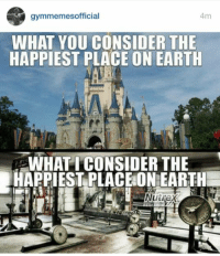 Earthing, Consideration, and Happiest: 4m  gymmemes official  WHAT YOU CONSIDER THE  HAPPIEST PLACE ON EARTH  WHAT I CONSIDER THE  HAPPIEST PLACEONEARTHE 👌