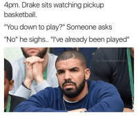 """4pm. Drake sits watching pickup  basketball  """"You down to play?"""" Someone asks  """"No"""" he sighs. """"I've already been played""""  IG: The Funnyintrovert @thehoodjokes is mad funny 😂"""