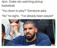 """Basketball, Drake, and Funny: 4pm. Drake sits watching pickup  basketball  """"You down to play?"""" Someone asks  """"No"""" he sighs.. """"l've already been played""""  IG: The Funny Introvert Poor @champagnepapi 😢 (@thefunnyintrovert)"""