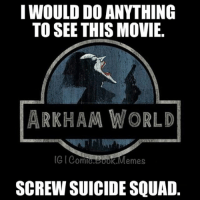 DONT GET ME WRONG, I would do anything to see Suicide Squad too but I just think a movie like this (Arkham World) would be better. 👌--SupermanAndBatman BatmanAndSuperman BatmanMemes Batman DcMemes DcComics Dc: I WOULD DO ANYTHING  TO SEE THIS MOVIE  ARKHAM WORLD  (GIComiu Memes  SCREW SUICIDE SQUAD DONT GET ME WRONG, I would do anything to see Suicide Squad too but I just think a movie like this (Arkham World) would be better. 👌--SupermanAndBatman BatmanAndSuperman BatmanMemes Batman DcMemes DcComics Dc