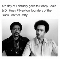Patrick Bateman: 4th day of February goes to Bobby Seale  & Dr. Huey P Newton, founders of the  Black Panther Party.